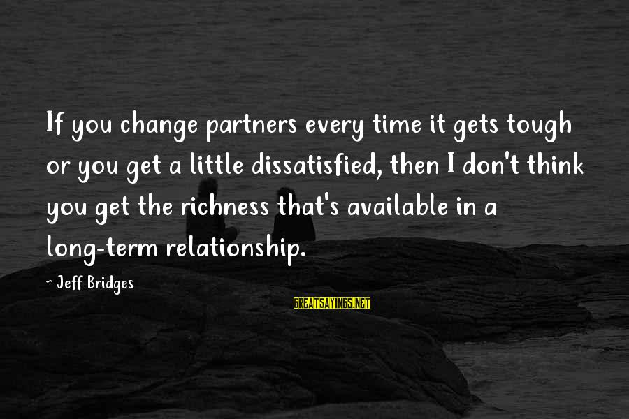 Relationship Long Term Sayings By Jeff Bridges: If you change partners every time it gets tough or you get a little dissatisfied,