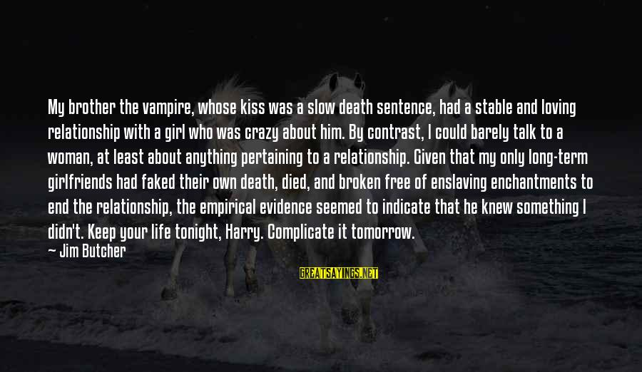Relationship Long Term Sayings By Jim Butcher: My brother the vampire, whose kiss was a slow death sentence, had a stable and