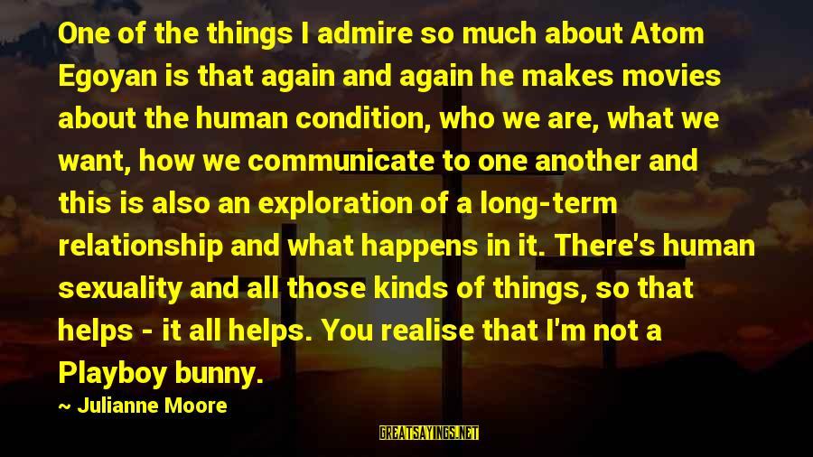 Relationship Long Term Sayings By Julianne Moore: One of the things I admire so much about Atom Egoyan is that again and