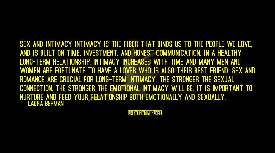 Relationship Long Term Sayings By Laura Berman: Sex and Intimacy Intimacy is the fiber that binds us to the people we love,