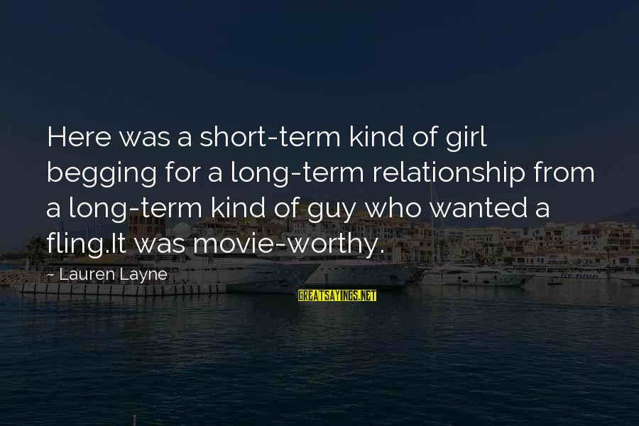 Relationship Long Term Sayings By Lauren Layne: Here was a short-term kind of girl begging for a long-term relationship from a long-term