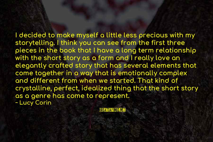 Relationship Long Term Sayings By Lucy Corin: I decided to make myself a little less precious with my storytelling. I think you