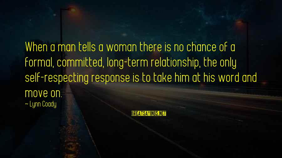 Relationship Long Term Sayings By Lynn Coady: When a man tells a woman there is no chance of a formal, committed, long-term