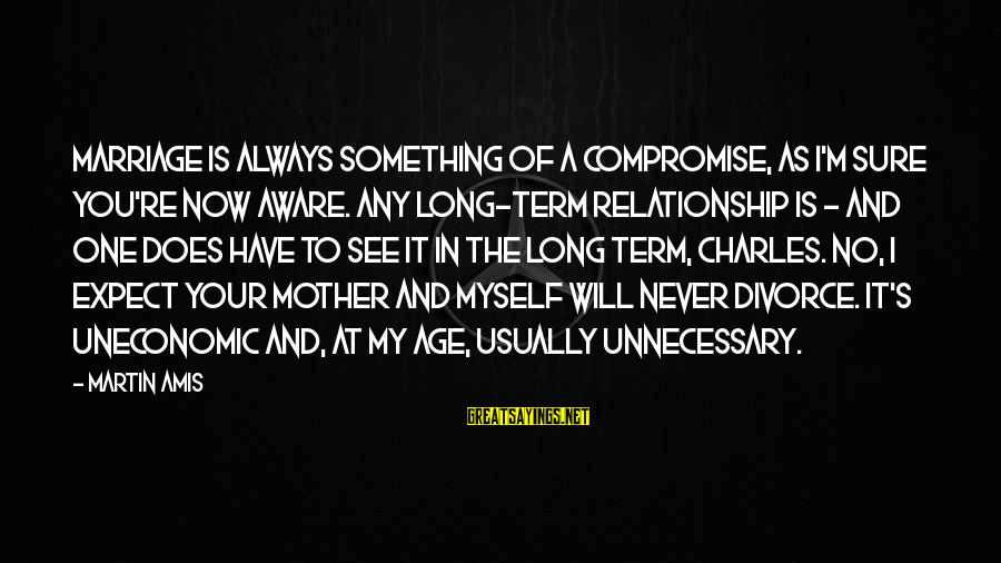 Relationship Long Term Sayings By Martin Amis: Marriage is always something of a compromise, as I'm sure you're now aware. Any long-term