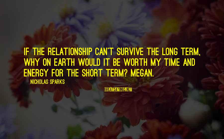 Relationship Long Term Sayings By Nicholas Sparks: If the relationship can't survive the long term, why on earth would it be worth