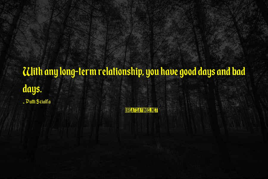 Relationship Long Term Sayings By Patti Scialfa: With any long-term relationship, you have good days and bad days.