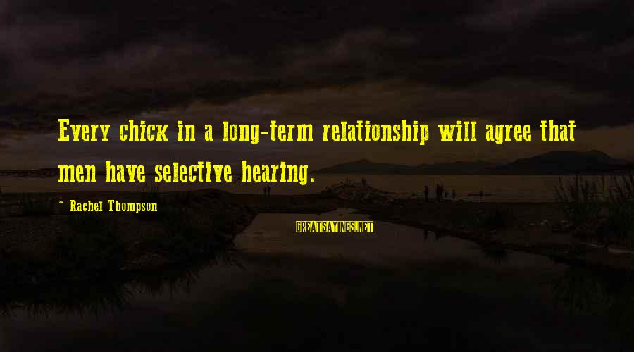 Relationship Long Term Sayings By Rachel Thompson: Every chick in a long-term relationship will agree that men have selective hearing.