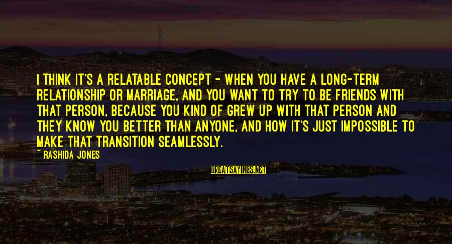Relationship Long Term Sayings By Rashida Jones: I think it's a relatable concept - when you have a long-term relationship or marriage,