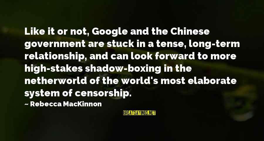 Relationship Long Term Sayings By Rebecca MacKinnon: Like it or not, Google and the Chinese government are stuck in a tense, long-term
