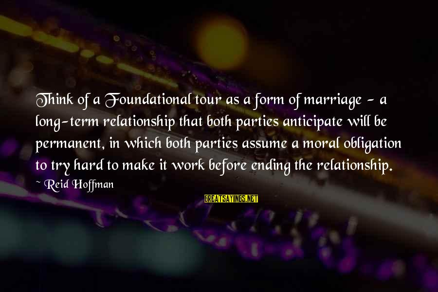 Relationship Long Term Sayings By Reid Hoffman: Think of a Foundational tour as a form of marriage - a long-term relationship that