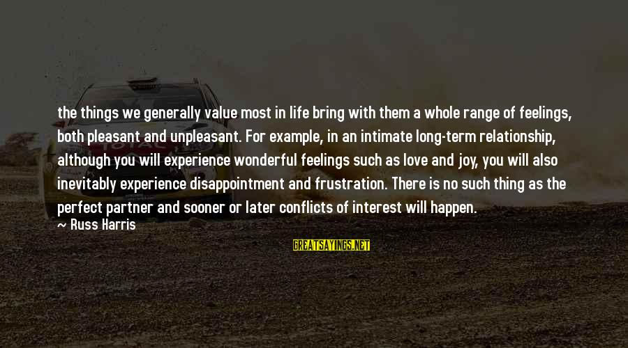 Relationship Long Term Sayings By Russ Harris: the things we generally value most in life bring with them a whole range of