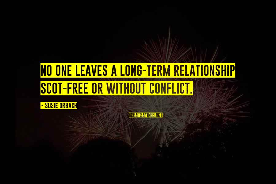 Relationship Long Term Sayings By Susie Orbach: No one leaves a long-term relationship scot-free or without conflict.