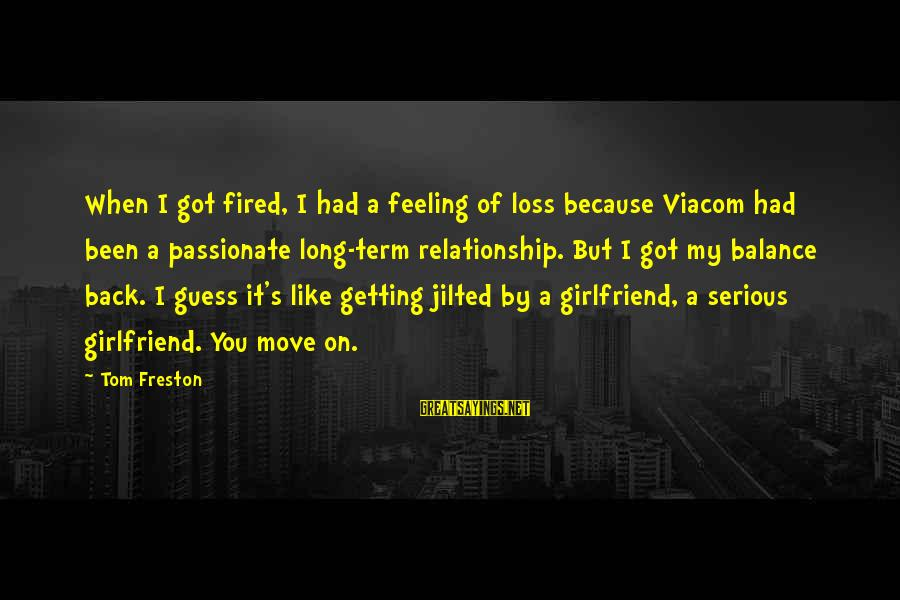 Relationship Long Term Sayings By Tom Freston: When I got fired, I had a feeling of loss because Viacom had been a