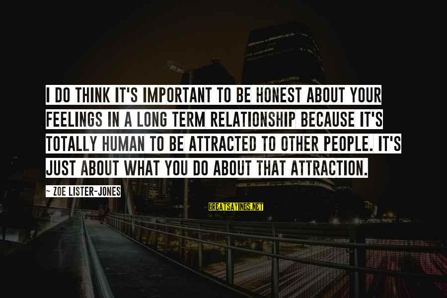Relationship Long Term Sayings By Zoe Lister-Jones: I do think it's important to be honest about your feelings in a long term