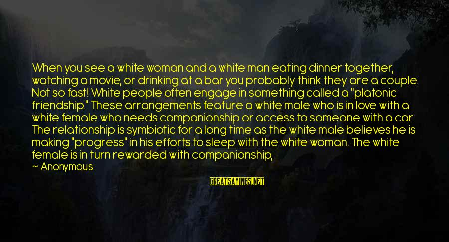 Relationship Needs Time Sayings By Anonymous: When you see a white woman and a white man eating dinner together, watching a