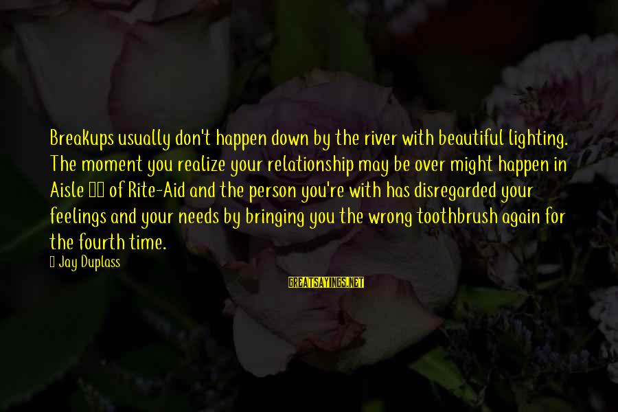 Relationship Needs Time Sayings By Jay Duplass: Breakups usually don't happen down by the river with beautiful lighting. The moment you realize