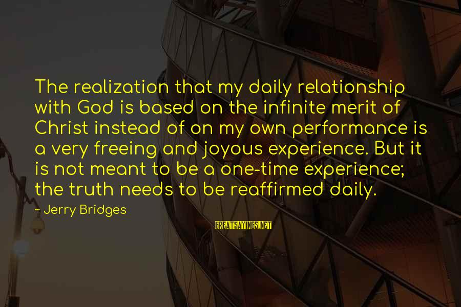 Relationship Needs Time Sayings By Jerry Bridges: The realization that my daily relationship with God is based on the infinite merit of