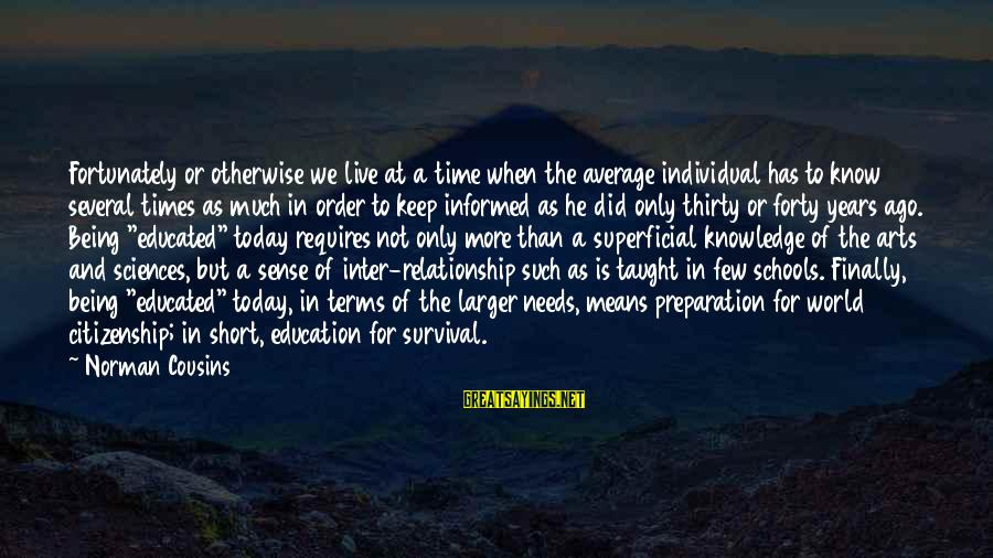 Relationship Needs Time Sayings By Norman Cousins: Fortunately or otherwise we live at a time when the average individual has to know