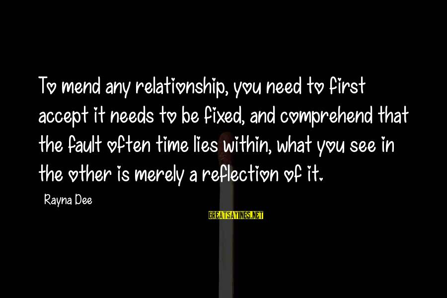 Relationship Needs Time Sayings By Rayna Dee: To mend any relationship, you need to first accept it needs to be fixed, and