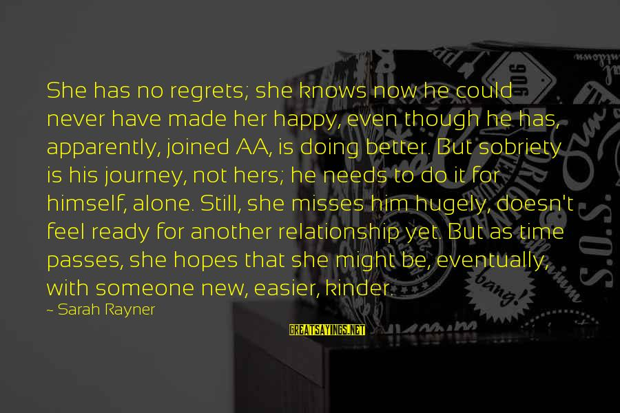 Relationship Needs Time Sayings By Sarah Rayner: She has no regrets; she knows now he could never have made her happy, even