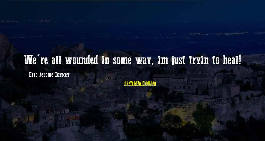 Relationship Tumblr Tagalog Sayings By Eric Jerome Dickey: We're all wounded in some way, im just tryin to heal!
