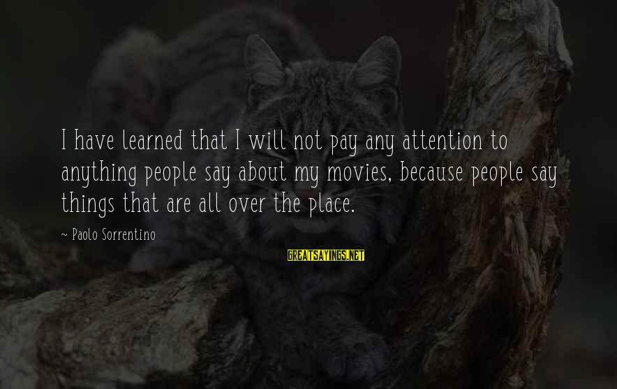 Relationship Tumblr Tagalog Sayings By Paolo Sorrentino: I have learned that I will not pay any attention to anything people say about
