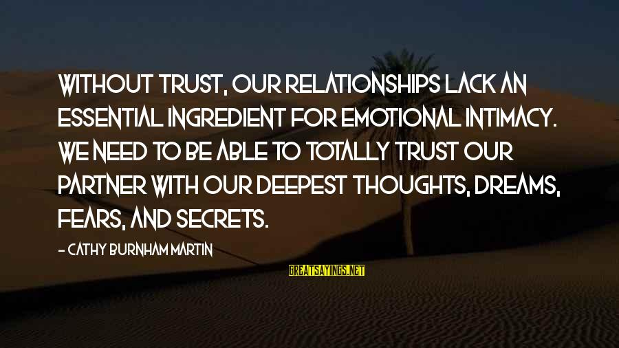Relationship Without Intimacy Sayings By Cathy Burnham Martin: Without trust, our relationships lack an essential ingredient for emotional intimacy. We need to be