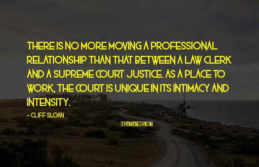 Relationship Without Intimacy Sayings By Cliff Sloan: There is no more moving a professional relationship than that between a law clerk and