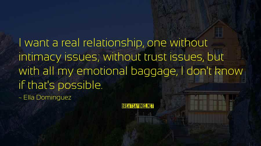 Relationship Without Intimacy Sayings By Ella Dominguez: I want a real relationship, one without intimacy issues; without trust issues, but with all