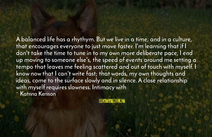 Relationship Without Intimacy Sayings By Katrina Kenison: A balanced life has a rhythym. But we live in a time, and in a