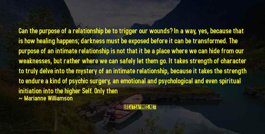 Relationship Without Intimacy Sayings By Marianne Williamson: Can the purpose of a relationship be to trigger our wounds? In a way, yes,