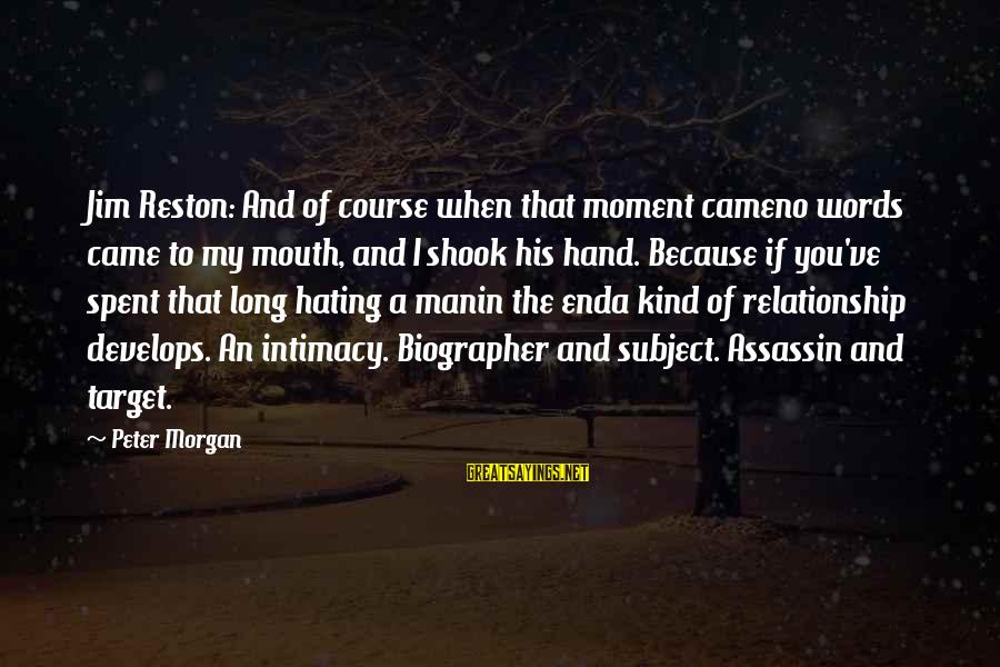 Relationship Without Intimacy Sayings By Peter Morgan: Jim Reston: And of course when that moment cameno words came to my mouth, and