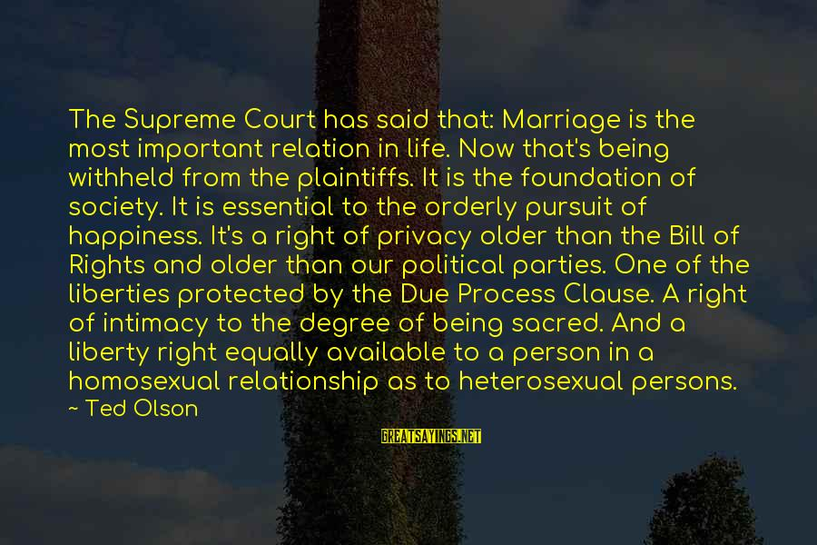 Relationship Without Intimacy Sayings By Ted Olson: The Supreme Court has said that: Marriage is the most important relation in life. Now