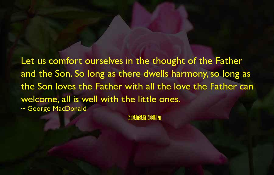 Relationships By Famous Authors Sayings By George MacDonald: Let us comfort ourselves in the thought of the Father and the Son. So long