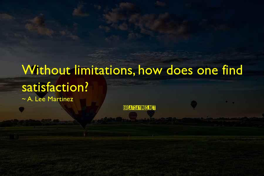 Relationships Not Lasting Forever Sayings By A. Lee Martinez: Without limitations, how does one find satisfaction?
