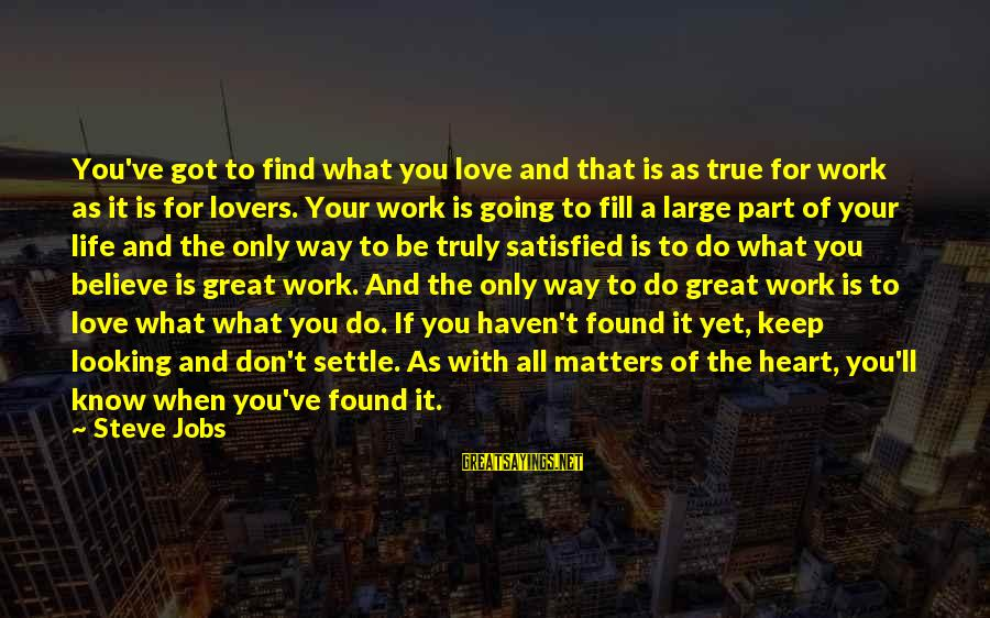 Relato Sayings By Steve Jobs: You've got to find what you love and that is as true for work as