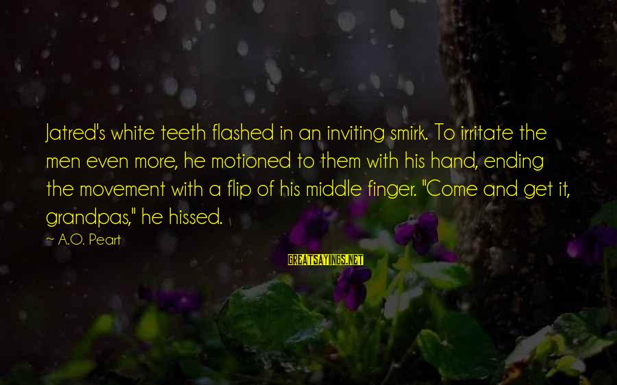 Relaxation And Peace Sayings By A.O. Peart: Jatred's white teeth flashed in an inviting smirk. To irritate the men even more, he
