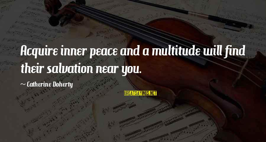 Relaxation And Peace Sayings By Catherine Doherty: Acquire inner peace and a multitude will find their salvation near you.