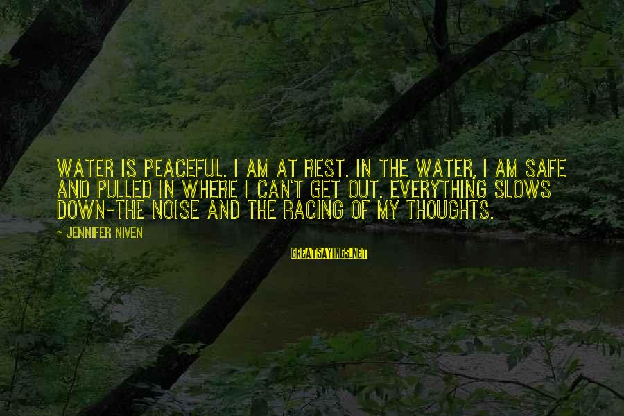 Relaxation And Peace Sayings By Jennifer Niven: Water is peaceful. I am at rest. In the water, I am safe and pulled