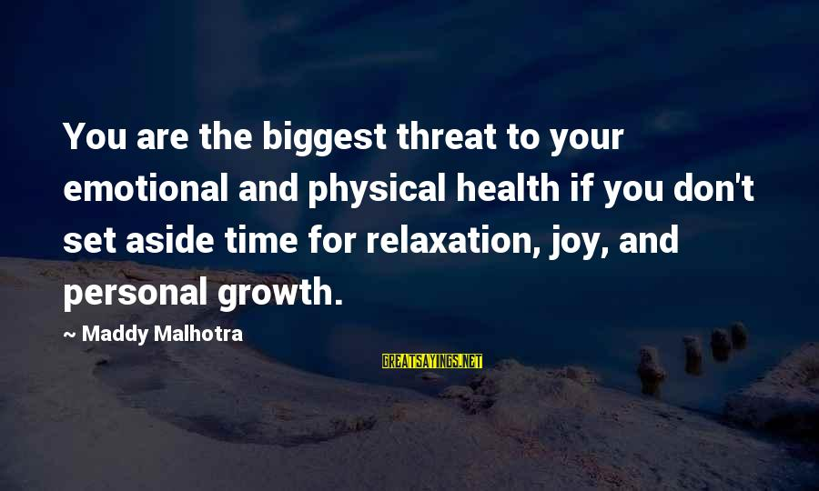 Relaxation And Peace Sayings By Maddy Malhotra: You are the biggest threat to your emotional and physical health if you don't set