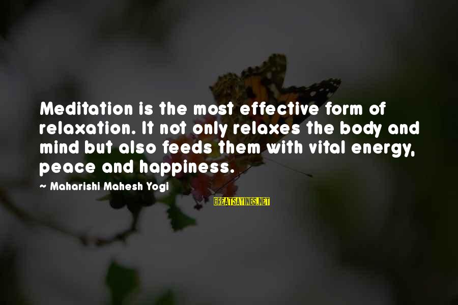 Relaxation And Peace Sayings By Maharishi Mahesh Yogi: Meditation is the most effective form of relaxation. It not only relaxes the body and