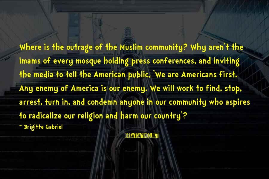 Religion And Media Sayings By Brigitte Gabriel: Where is the outrage of the Muslim community? Why aren't the imams of every mosque