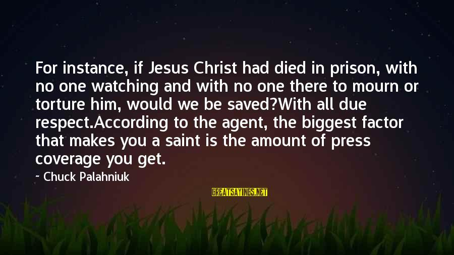 Religion And Media Sayings By Chuck Palahniuk: For instance, if Jesus Christ had died in prison, with no one watching and with