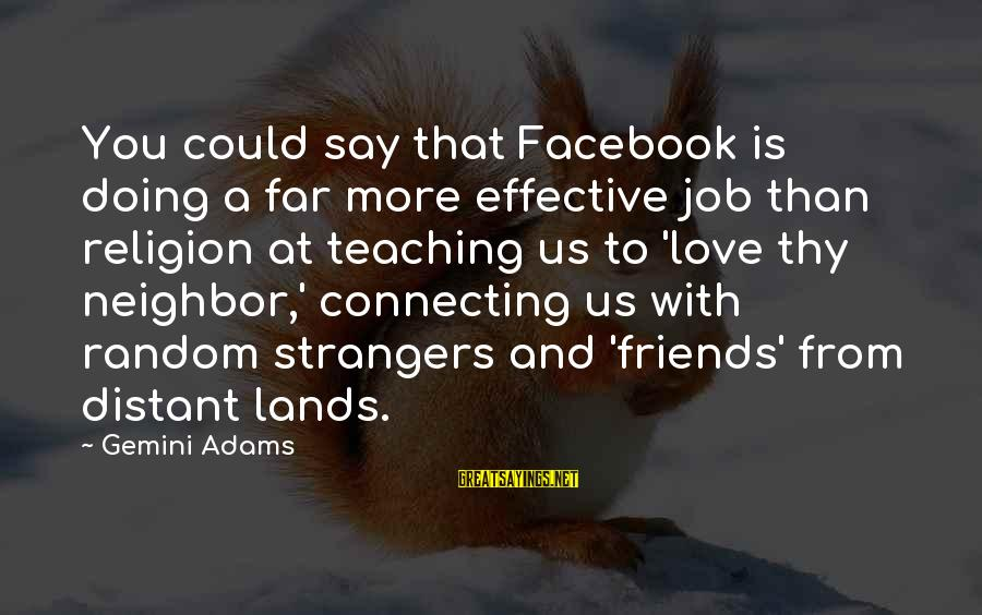Religion And Media Sayings By Gemini Adams: You could say that Facebook is doing a far more effective job than religion at