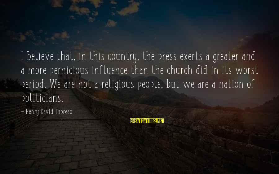Religion And Media Sayings By Henry David Thoreau: I believe that, in this country, the press exerts a greater and a more pernicious