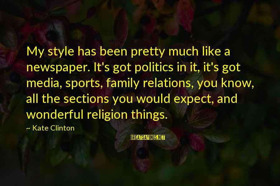 Religion And Media Sayings By Kate Clinton: My style has been pretty much like a newspaper. It's got politics in it, it's