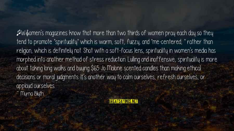 Religion And Media Sayings By Myrna Blyth: [W]omen's magazines know that more than two thirds of women pray each day so they