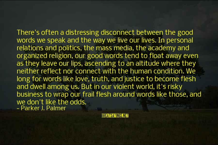 Religion And Media Sayings By Parker J. Palmer: There's often a distressing disconnect between the good words we speak and the way we