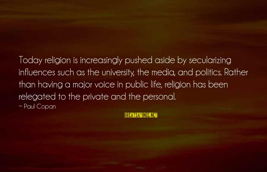 Religion And Media Sayings By Paul Copan: Today religion is increasingly pushed aside by secularizing influences such as the university, the media,