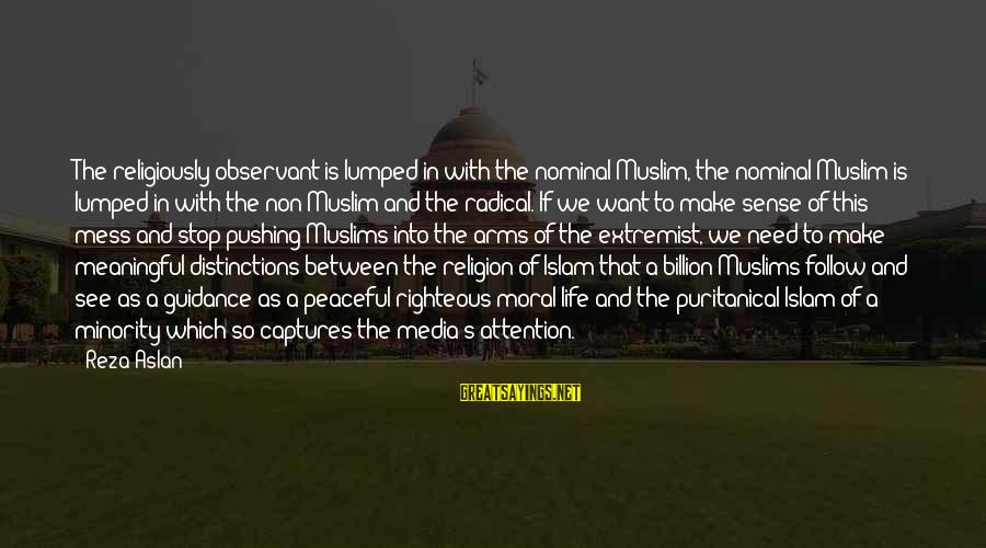 Religion And Media Sayings By Reza Aslan: The religiously observant is lumped in with the nominal Muslim, the nominal Muslim is lumped